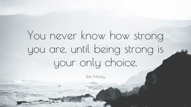 2470-bob-marley-quote-you-never-know-how-strong-you-are-until-being