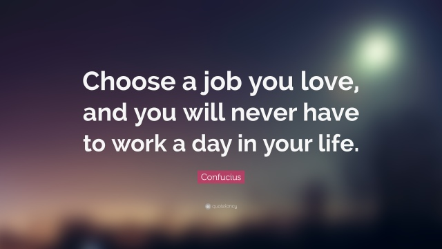 23705-confucius-quote-choose-a-job-you-love-and-you-will-never-have-to